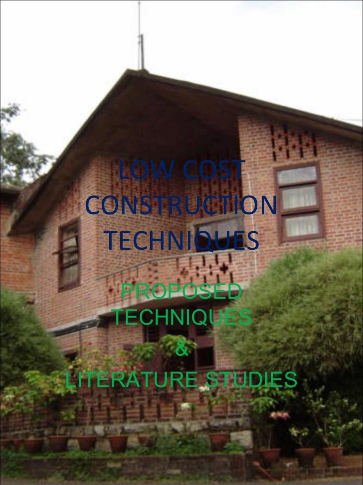 LOW COST CONSTRUCTION  TECHNIQUES     PROPOSED    TECHNIQUES         &LITERATURE STUDIES
