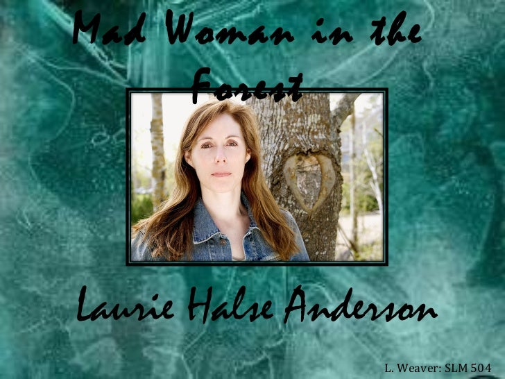 Laurie Halse Anderson L. Weaver: SLM 504 Mad Woman in the Forest
