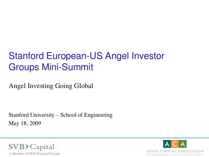 Stanford European-US Angel Investor Groups Mini-Summit Angel Investing Going Global    Stanford University – School of Eng...