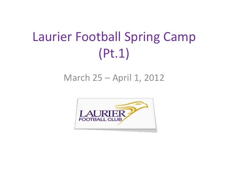 Laurier Football Spring Camp            (Pt.1)     March 25 – April 1, 2012