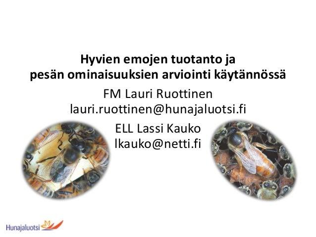 Hyvien emojen tuotanto ja pesän ominaisuuksien arviointi käytännössä FM Lauri Ruottinen lauri.ruottinen@hunajaluotsi.fi EL...