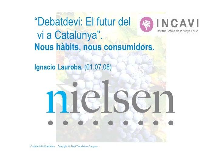 """""""Debatdevi: El futur del      vi a Catalunya"""".     Nous hàbits, nous consumidors.      Ignacio Lauroba. (01.07.08)     Con..."""