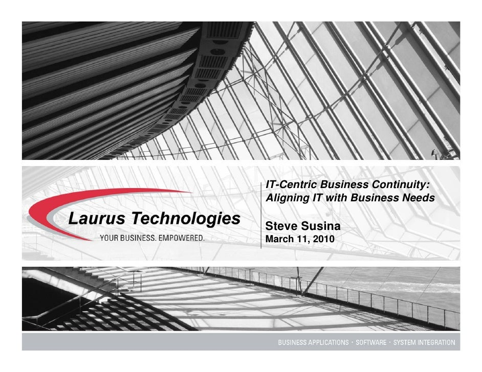 IT-Centric Business Continuity: Aligning IT with Business Needs  Steve Susina March 11, 2010