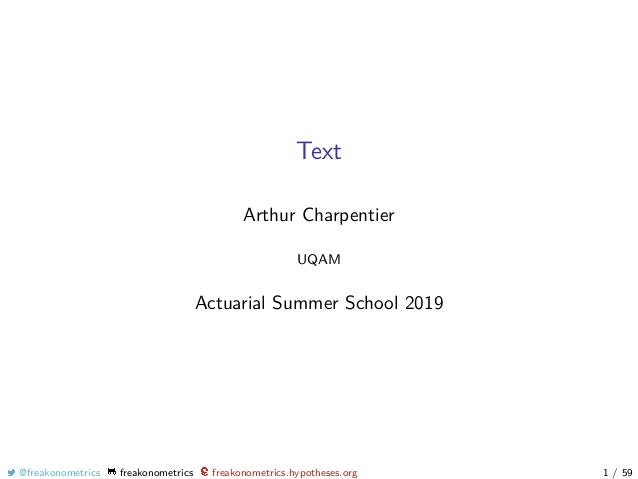 Text Arthur Charpentier UQAM Actuarial Summer School 2019 @freakonometrics freakonometrics freakonometrics.hypotheses.org ...