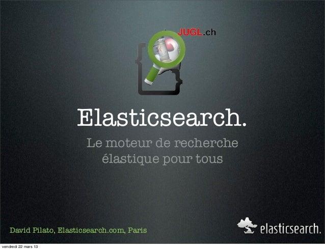 Elasticsearch.                        Le moteur de recherche                          élastique pour tous   David Pilato, ...