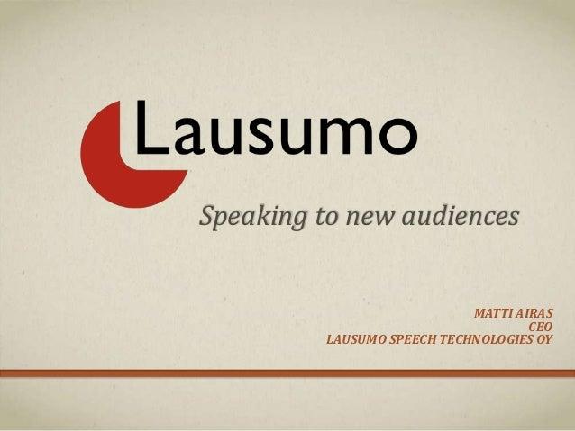 Speaking to new audiences                            MATTI AIRAS                                    CEO         LAUSUMO SP...