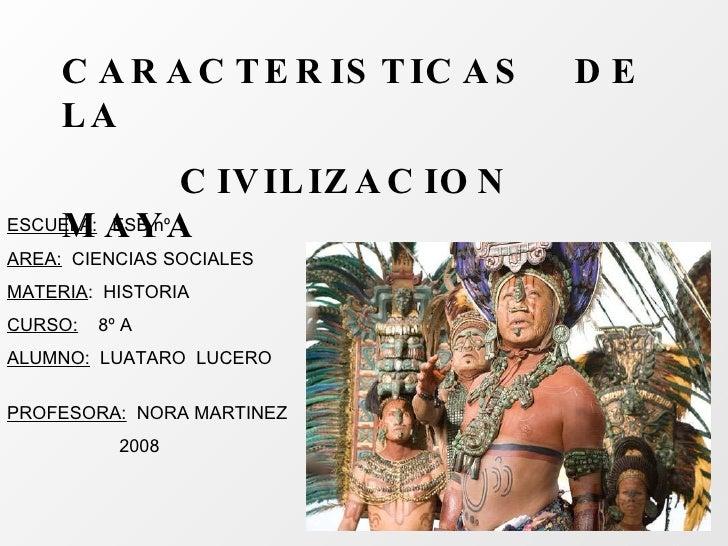 CARACTERISTICAS  DE  LA  CIVILIZACION  MAYA ESCUELA:   ESB nº 1 AREA:   CIENCIAS SOCIALES MATERIA :  HISTORIA CURSO:   8º ...