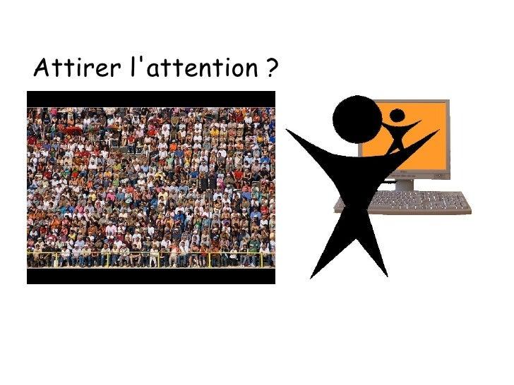 Attirer l'attention ?