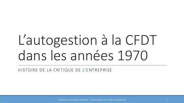 L'autogestion à la CFDT  dans les années 1970  H I STO I RE DE L A CRI T I QUE DE L' E N T RE P RISE  HISTOIRE DE LA CRITI...