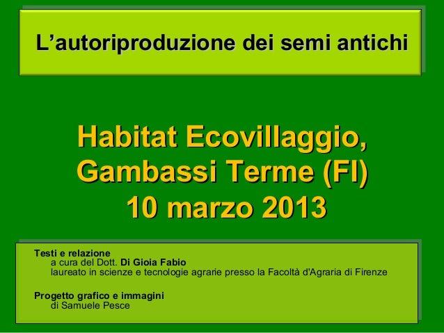 L'autoriproduzione dei semi antichi         Habitat Ecovillaggio,         Gambassi Terme (FI)            10 marzo 2013Test...