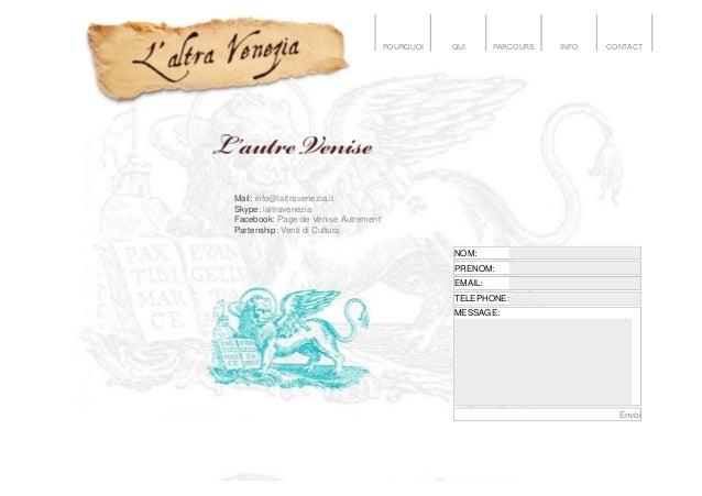 POURQUOI QUI PARCOURS INFO CONTACT Mail: info@laltravenezia.it Skype: laltravenezia Facebook: Page de Venise Autrement Par...
