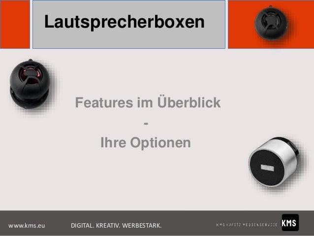 Lautsprecherboxen  Features im Überblick Ihre Optionen  www.kms.eu  DIGITAL. KREATIV. WERBESTARK.