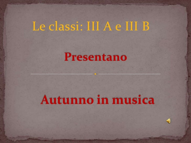 Le classi: III A e III B      Presentano Autunno in musica