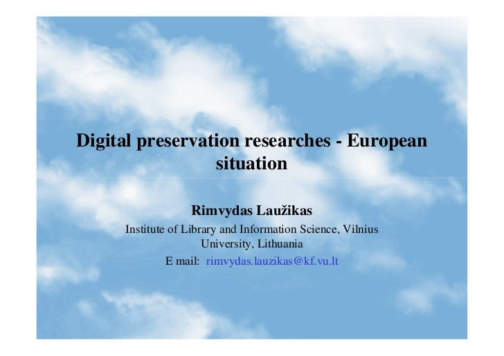 Digital preservation researches - European                  situation                    Rimvydas Laužikas      Institute ...