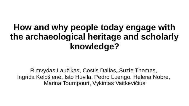How and why people today engage with the archaeological heritage and scholarly knowledge? Rimvydas Laužikas, Costis Dallas...
