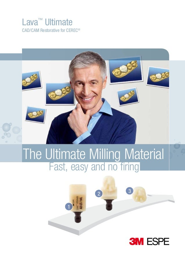 Lava™ Ultimate CAD/CAM Restorative for CEREC®  The Ultimate Milling Material Fast, easy and no firing