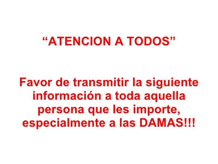 """"""" ATENCION A TODOS"""" Favor de transmitir la siguiente información a toda aquella persona que les importe, especialmente a l..."""