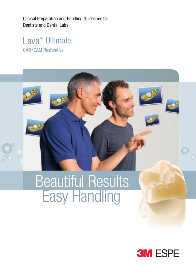 Clinical Preparation and Handling Guidelines for Dentists and Dental Labs  Lava™ Ultimate CAD / CAM Restorative  Beautiful...