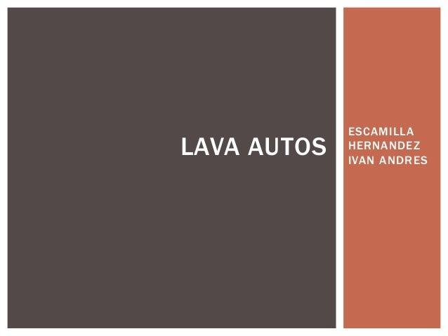 ESCAMILLA HERNANDEZ IVAN ANDRES LAVA AUTOS