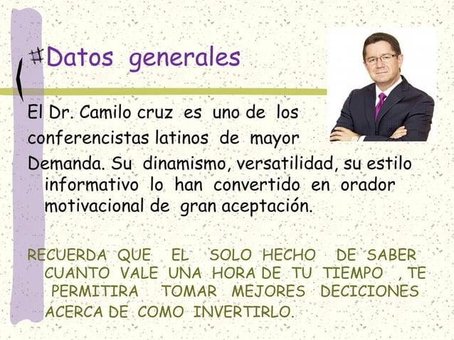 Datos generales El Dr. Camilo cruz es uno de los conferencistas latinos de mayor Demanda. Su dinamismo, versatilidad, su e...