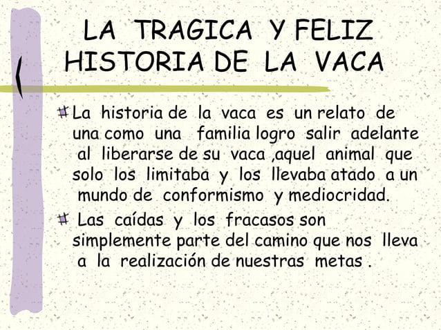 LA TRAGICA Y FELIZ HISTORIA DE LA VACA La historia de la vaca es un relato de una como una familia logro salir adelante al...
