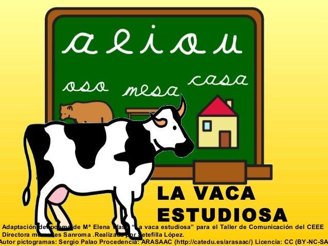 """LA VACA ESTUDIOSAAdaptación del poema de Mª Elena Wash """"La vaca estudiosa"""" para el Taller de Comunicación del CEEE Directo..."""