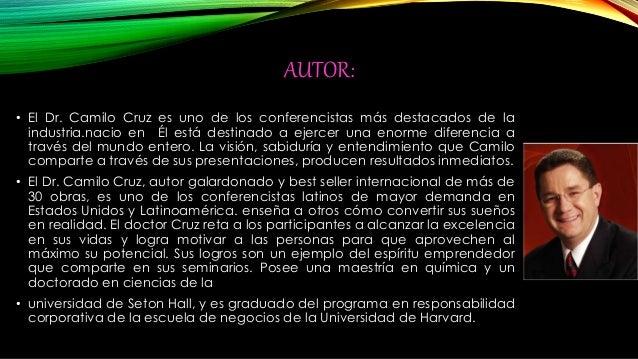 AUTOR:  • El Dr. Camilo Cruz es uno de los conferencistas más destacados de la  industria.nacio en Él está destinado a eje...