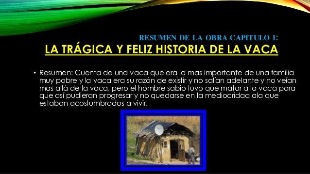 RESUMEN DE LA OBRA CAPITULO I:  LA TRÁGICA Y FELIZ HISTORIA DE LA VACA  • Resumen: Cuenta de una vaca que era la mas impor...
