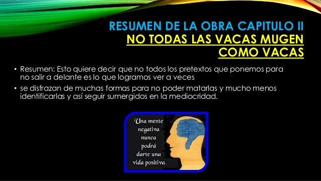RESUMEN DE LA OBRA CAPITULO II  NO TODAS LAS VACAS MUGEN  COMO VACAS  • Resumen: Esto quiere decir que no todos los pretex...
