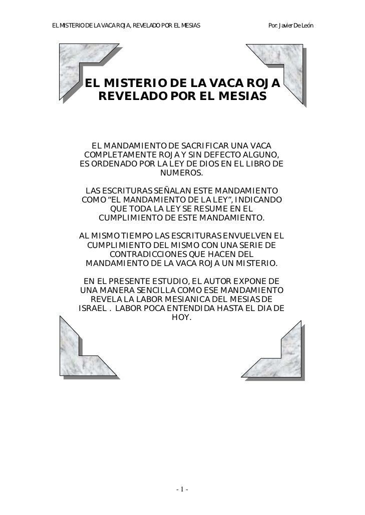 EL MISTERIO DE LA VACA ROJA, REVELADO POR EL MESIAS   Por: Javier De León           EL MISTERIO DE LA VACA ROJA           ...