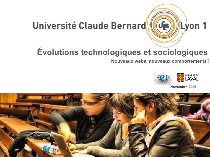 Évolutions technologiques et sociologiques Novembre 2009 Nouveaux webs, nouveaux comportements?