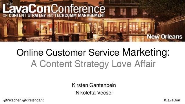 #LavaCon Online Customer Service Marketing: A Content Strategy Love Affair Kirsten Gantenbein Nikoletta Vecsei @nikschen @...