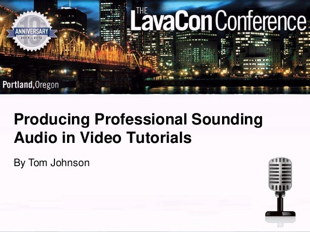 Producing Professional SoundingAudio in Video TutorialsBy Tom Johnson