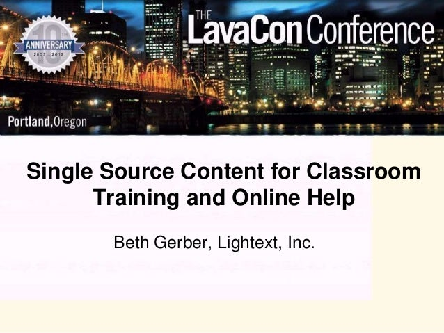 Single Source Content for Classroom      Training and Online Help       Beth Gerber, Lightext, Inc.