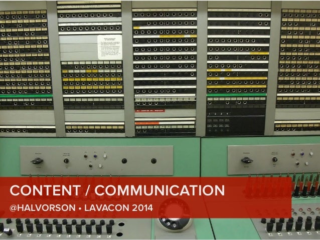 CONTENT / COMMUNICATION  @HALVORSON • LAVACON 2014