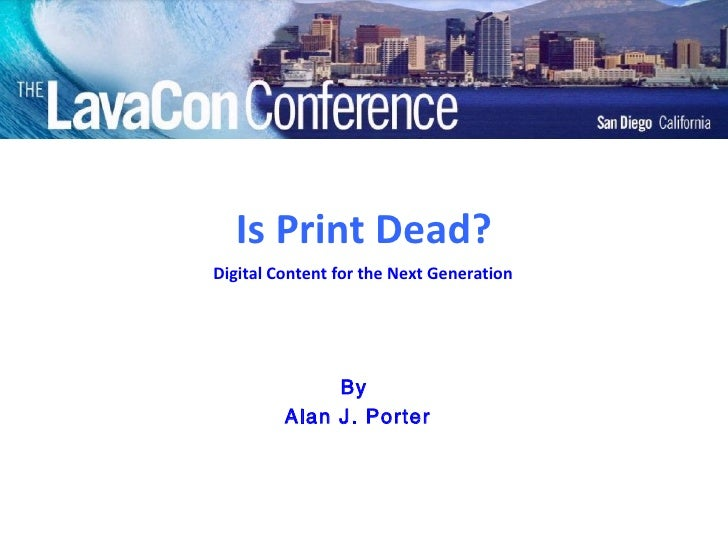 Is Print Dead? By  Alan J. Porter Digital Content for the Next Generation