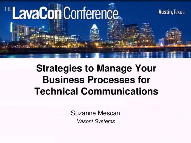 Strategies to Manage Your Business Processes forTechnical Communications       Suzanne Mescan        Vasont Systems