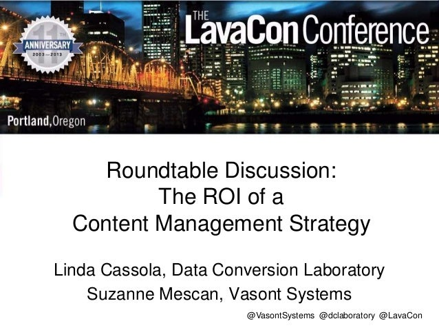 Roundtable Discussion: The ROI of a Content Management Strategy Linda Cassola, Data Conversion Laboratory Suzanne Mescan, ...
