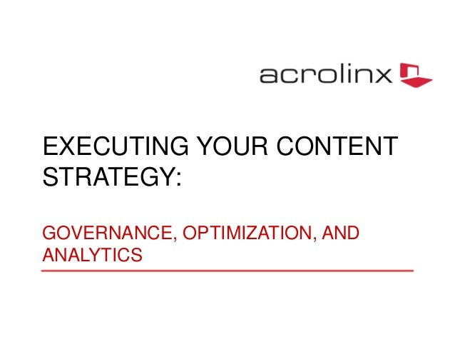 EXECUTING YOUR CONTENT STRATEGY: GOVERNANCE, OPTIMIZATION, AND ANALYTICS