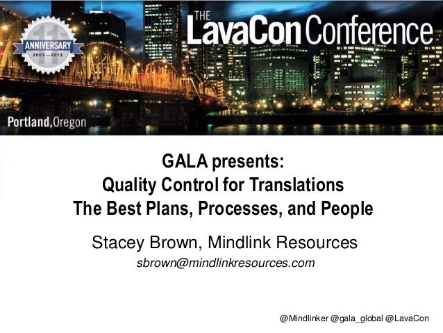 GALA presents: Quality Control for Translations The Best Plans, Processes, and People Stacey Brown, Mindlink Resources sbr...