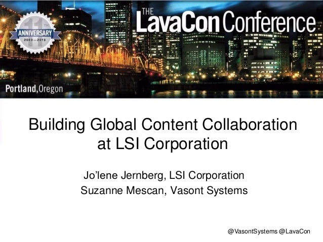 Building Global Content Collaboration at LSI Corporation Jo'lene Jernberg, LSI Corporation Suzanne Mescan, Vasont Systems ...