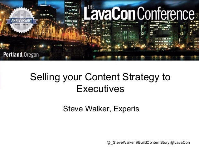 Selling your Content Strategy to Executives Steve Walker, Experis  @_SteveWalker #BuildContentStory @LavaCon