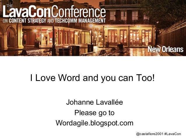 @castafiore2001 #LavaCon I Love Word and you can Too! Johanne Lavallée Please go to Wordagile.blogspot.com