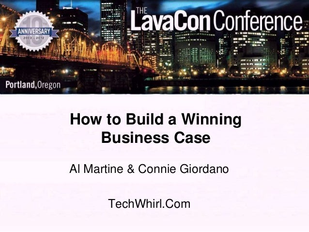 How to Build a Winning   Business CaseAl Martine & Connie Giordano      TechWhirl.Com