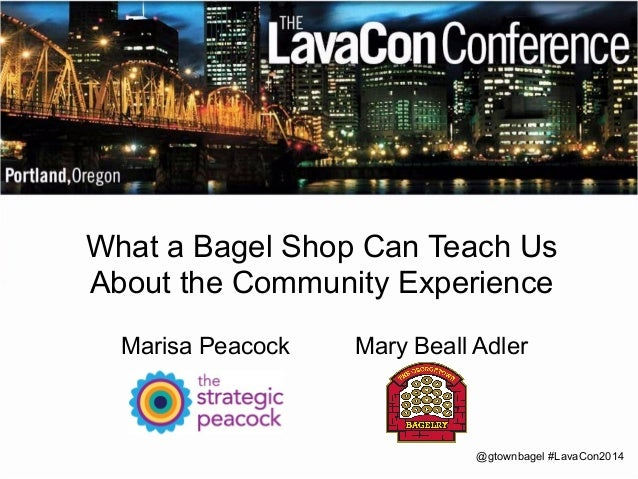 What a Bagel Shop Can Teach Us  About the Community Experience  Marisa Peacock Mary Beall Adler  @gtownbagel #LavaCon2014