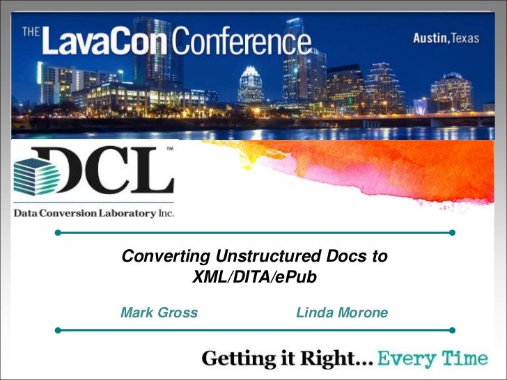 Converting Unstructured Docs to        XML/DITA/ePubMark Gross          Linda Morone