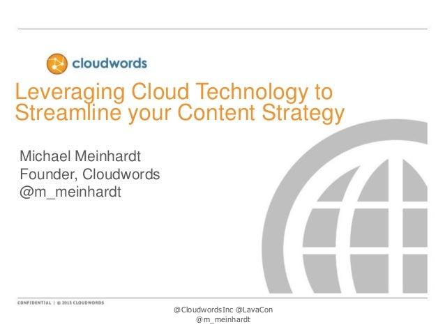 Leveraging Cloud Technology to Streamline your Content Strategy Michael Meinhardt Founder, Cloudwords @m_meinhardt  @Cloud...