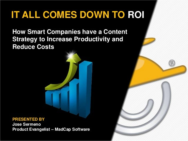 Text here IT ALL COMES DOWN TO ROI How Smart Companies have a Content Strategy to Increase Productivity and Reduce Costs  ...