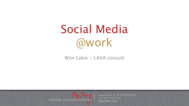 Social Media        @work        Wim Labie - LAVA consult                          Keizerinlaan 13, B-2000 BRUSSEL        ...