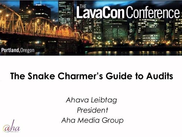 The Snake Charmer's Guide to Audits  Ahava Leibtag  President  Aha Media Group
